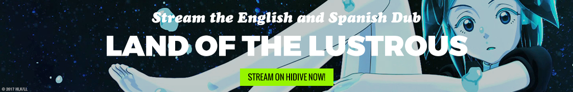 Stream Land of the Lustrous your way on HIDIVE!